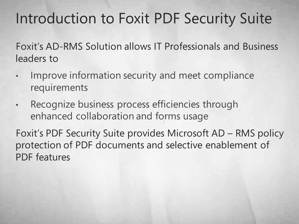 Introduction to Foxit PDF Security Suite Foxit's AD-RMS Solution allows IT Professionals and Business leaders to Improve information security and meet