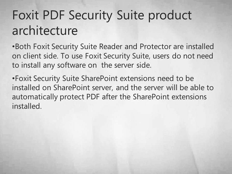 Foxit PDF Security Suite product architecture Both Foxit Security Suite Reader and Protector are installed on client side.