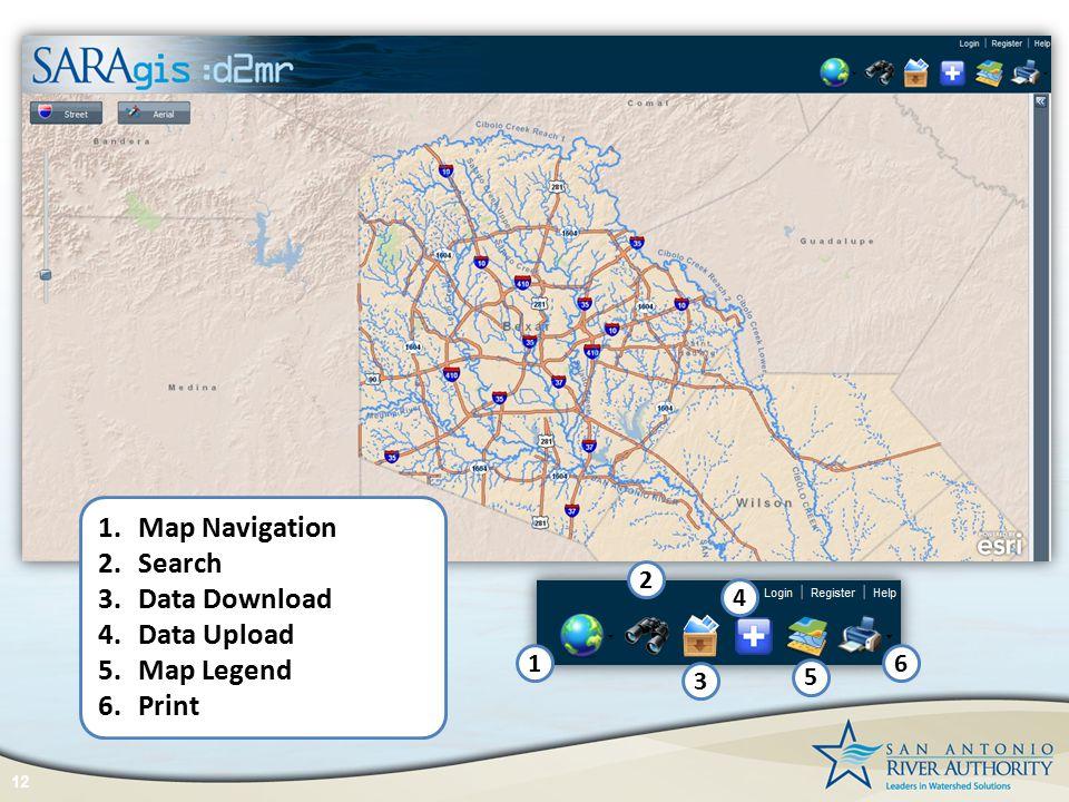 12 1.Map Navigation 2.Search 3.Data Download 4.Data Upload 5.Map Legend 6.Print 1 2 3 4 6 5