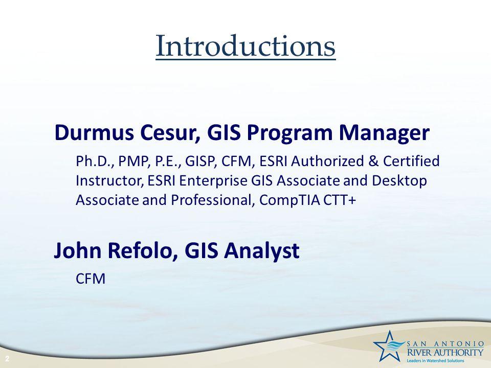 Introductions Durmus Cesur, GIS Program Manager Ph.D., PMP, P.E., GISP, CFM, ESRI Authorized & Certified Instructor, ESRI Enterprise GIS Associate and