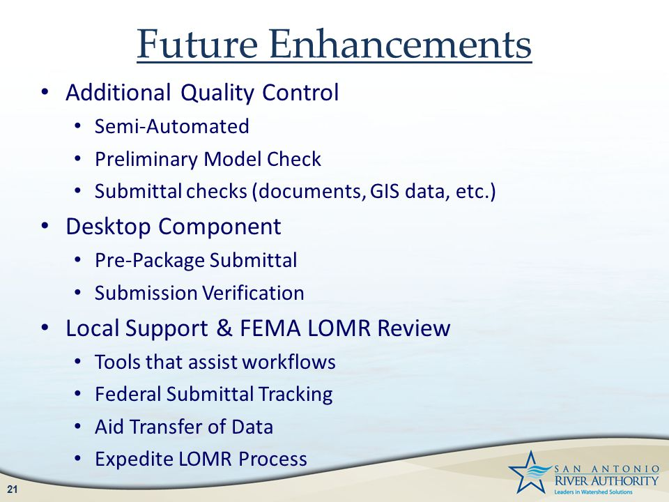 Future Enhancements Additional Quality Control Semi-Automated Preliminary Model Check Submittal checks (documents, GIS data, etc.) Desktop Component P