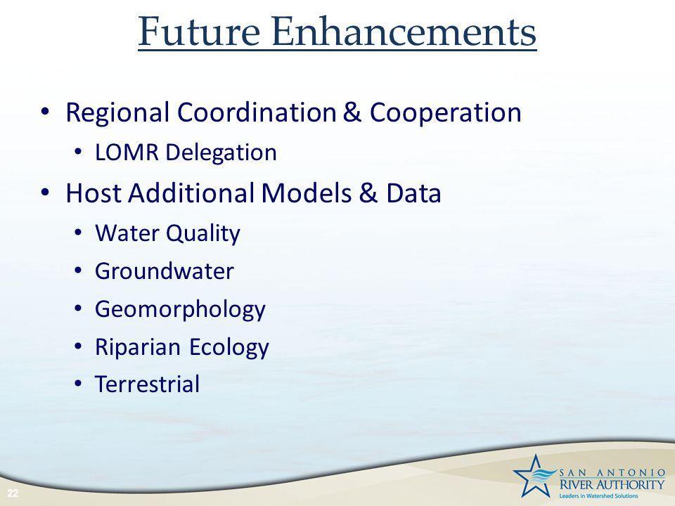 Future Enhancements 22 Regional Coordination & Cooperation LOMR Delegation Host Additional Models & Data Water Quality Groundwater Geomorphology Ripar