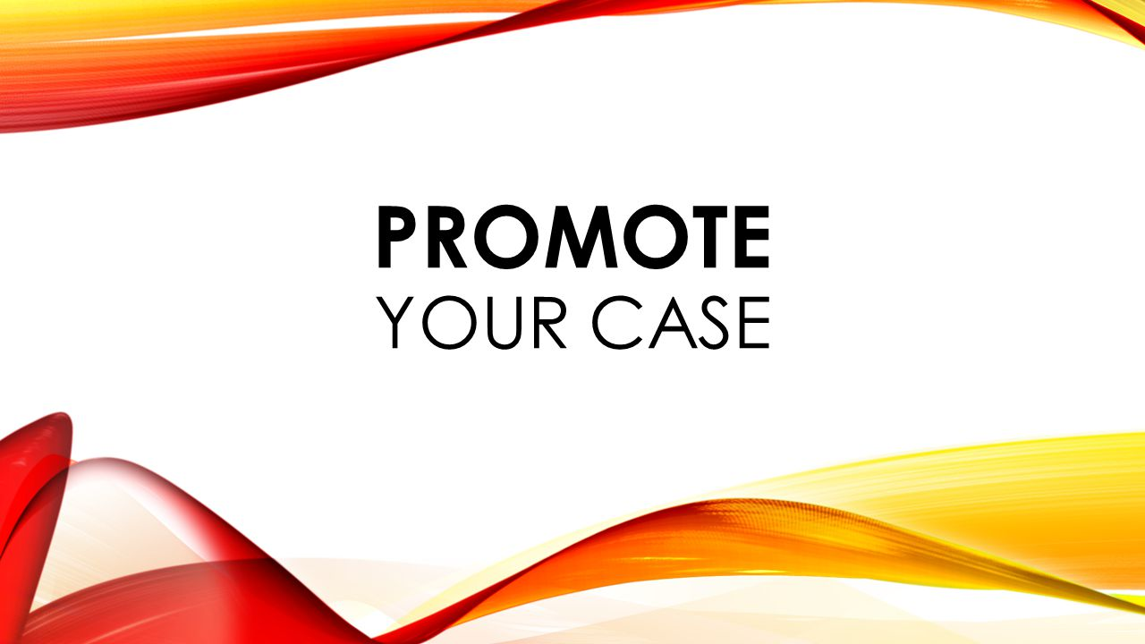 PROMOTE YOUR CASE