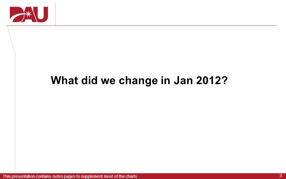 This presentation contains notes pages to supplement most of the charts 3 What did we change in Jan 2012?
