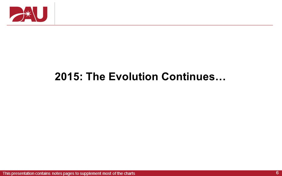 6 This presentation contains notes pages to supplement most of the charts 2015: The Evolution Continues…