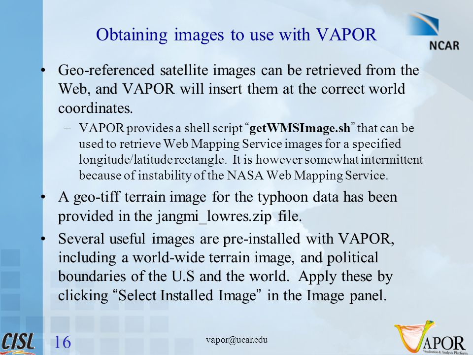 vapor@ucar.edu Obtaining images to use with VAPOR Geo-referenced satellite images can be retrieved from the Web, and VAPOR will insert them at the correct world coordinates.