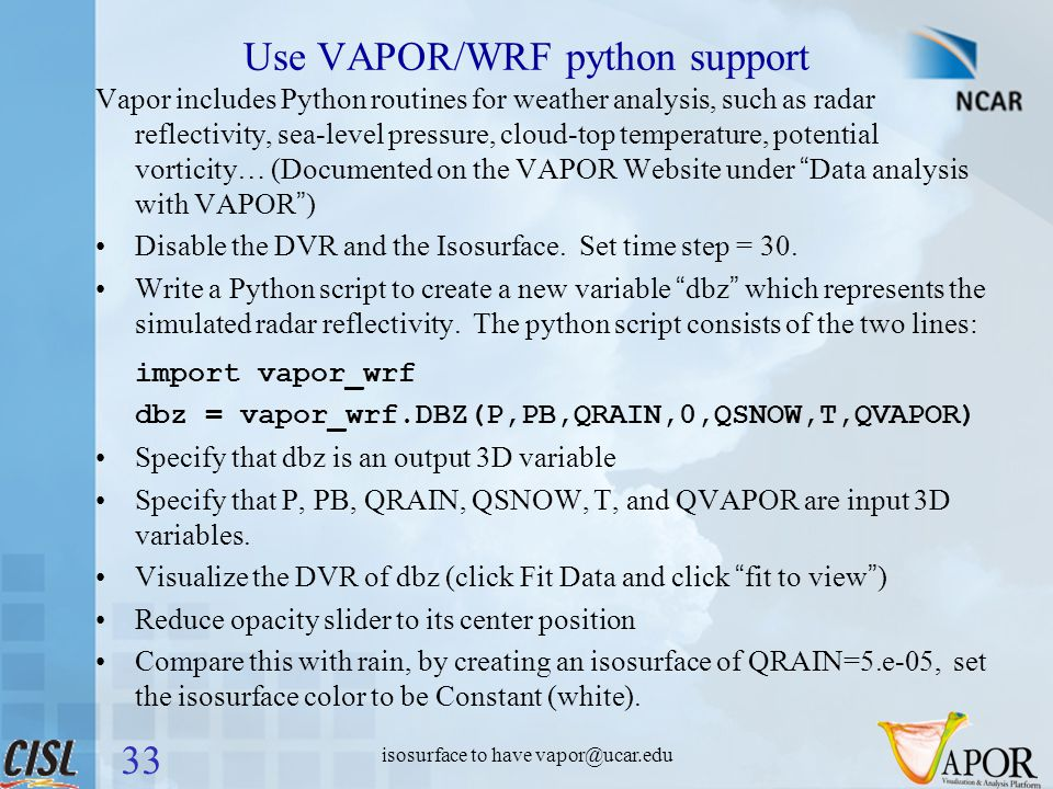 Use VAPOR/WRF python support Vapor includes Python routines for weather analysis, such as radar reflectivity, sea-level pressure, cloud-top temperatur