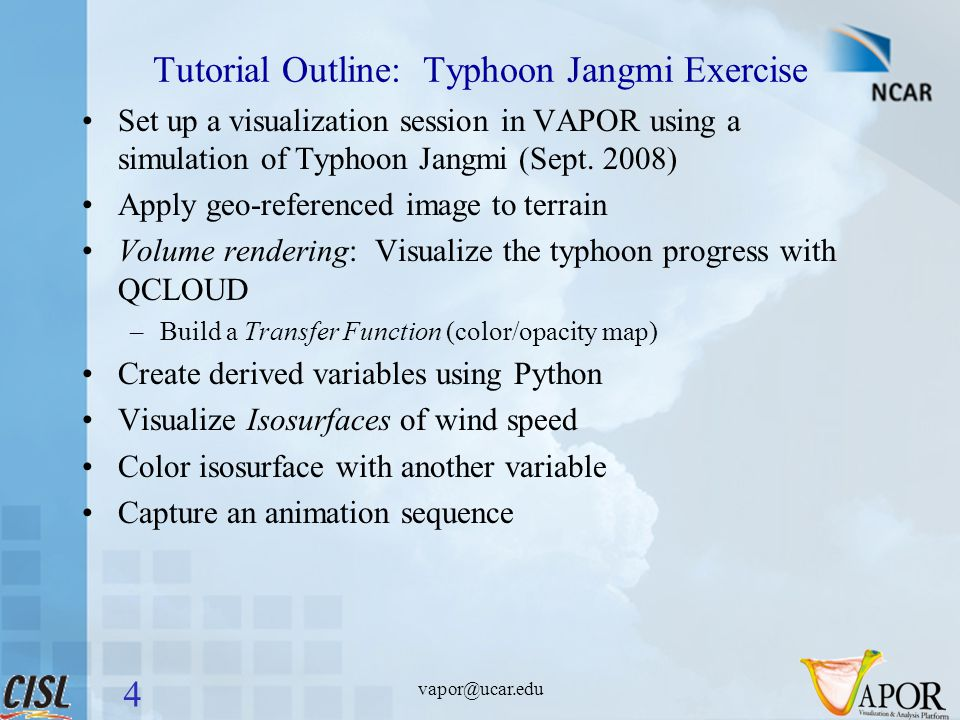 vapor@ucar.edu Tutorial Outline: Typhoon Jangmi Exercise Set up a visualization session in VAPOR using a simulation of Typhoon Jangmi (Sept.