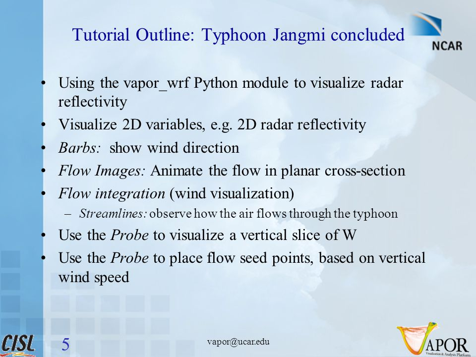 vapor@ucar.edu Tutorial Outline: Typhoon Jangmi concluded Using the vapor_wrf Python module to visualize radar reflectivity Visualize 2D variables, e.g.