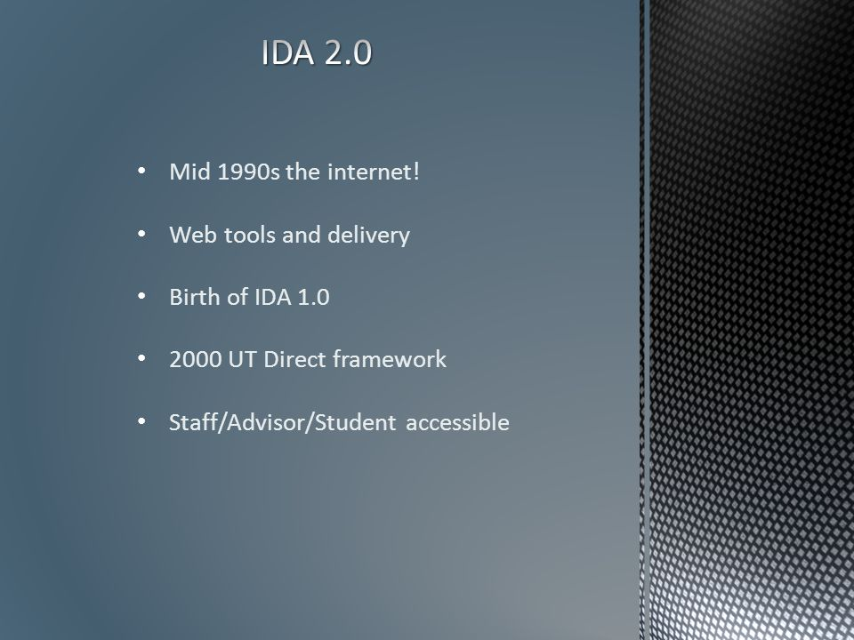 Mid 1990s the internet! Web tools and delivery Birth of IDA 1.0 2000 UT Direct framework Staff/Advisor/Student accessible