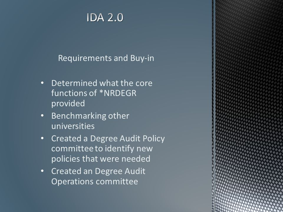 Requirements and Buy-in Determined what the core functions of *NRDEGR provided Benchmarking other universities Created a Degree Audit Policy committee