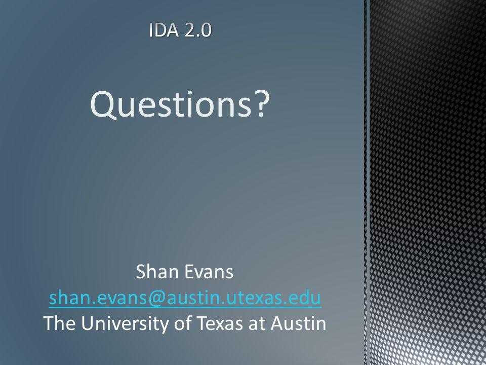 Questions? Shan Evans shan.evans@austin.utexas.edu The University of Texas at Austin