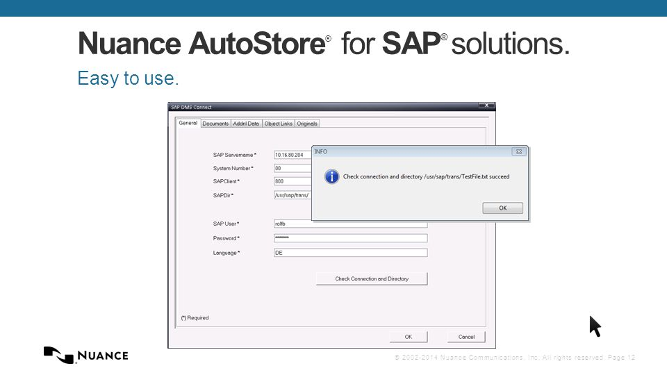 © 2002-2014 Nuance Communications, Inc. All rights reserved. Page 12 Nuance AutoStore ® for SAP ® solutions. Easy to use.
