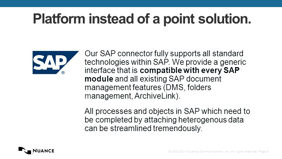 © 2002-2014 Nuance Communications, Inc. All rights reserved. Page 5 Platform instead of a point solution. Our SAP connector fully supports all standar