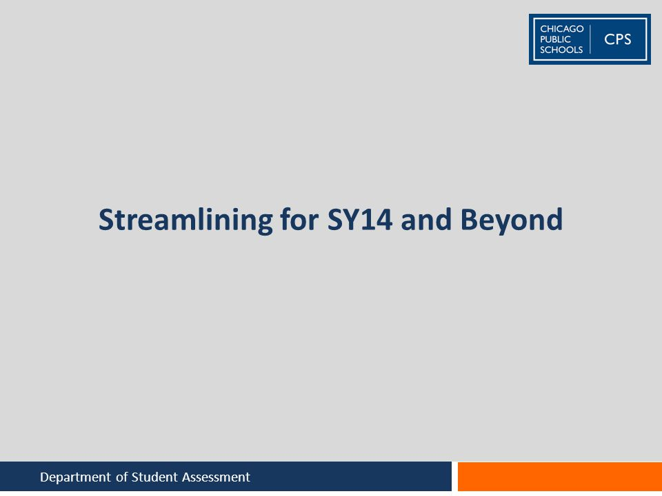 Streamlining for SY14 and Beyond Department of Student Assessment