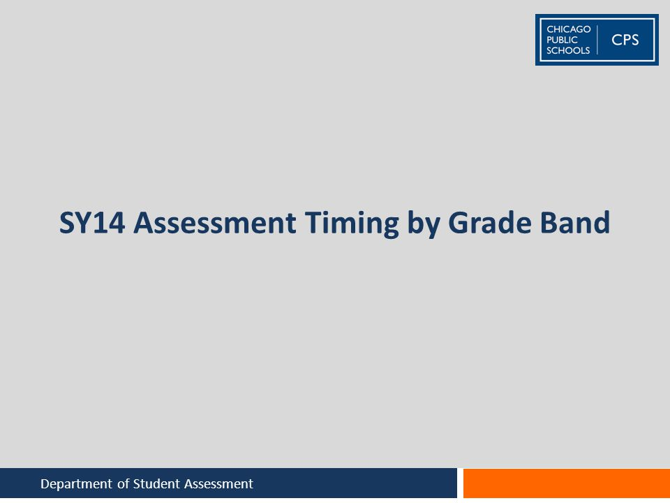 SY14 Assessment Timing by Grade Band Department of Student Assessment