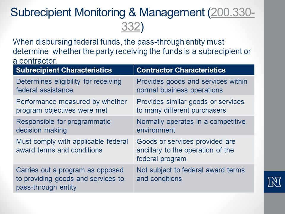 Subrecipient Monitoring & Management (200.330- 332)200.330- 332 When disbursing federal funds, the pass-through entity must determine whether the part