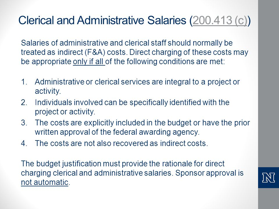 Clerical and Administrative Salaries (200.413 (c))200.413 (c) Salaries of administrative and clerical staff should normally be treated as indirect (F&