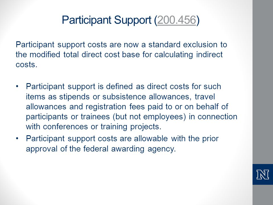 Participant Support (200.456)200.456 Participant support costs are now a standard exclusion to the modified total direct cost base for calculating ind
