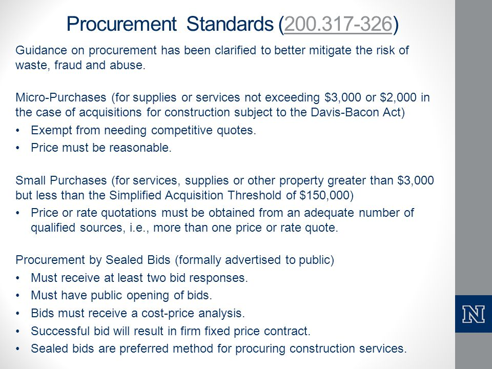 Procurement Standards Cont'd Competitive Proposals (used when sealed bids not appropriate) Non-federal entity receiving proposals must have written procedures for evaluating proposals.