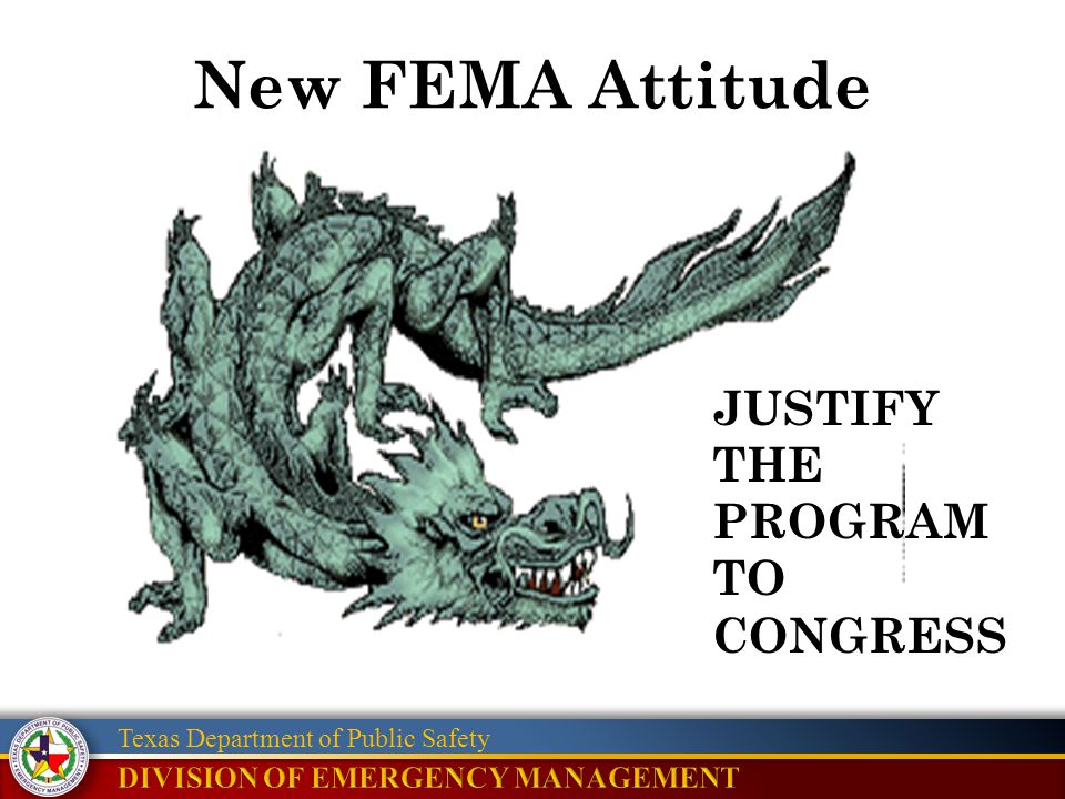 Texas Department of Public Safety New FEMA Attitude JUSTIFY THE PROGRAM TO CONGRESS