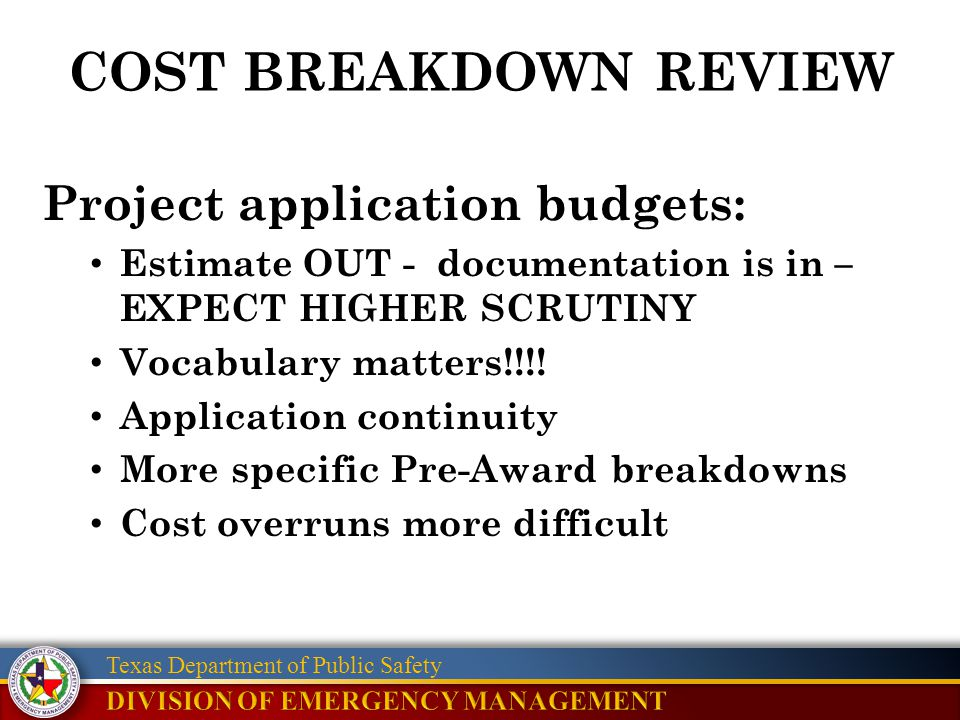 Texas Department of Public Safety Project application budgets: Estimate OUT - documentation is in – EXPECT HIGHER SCRUTINY Vocabulary matters!!!! Appl