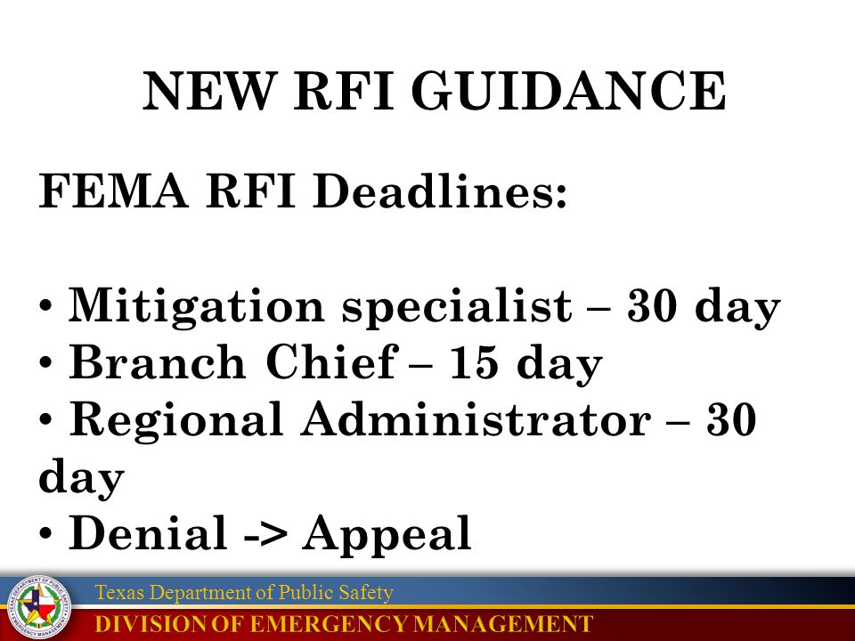 Texas Department of Public Safety NEW RFI GUIDANCE FEMA RFI Deadlines: Mitigation specialist – 30 day Branch Chief – 15 day Regional Administrator – 3