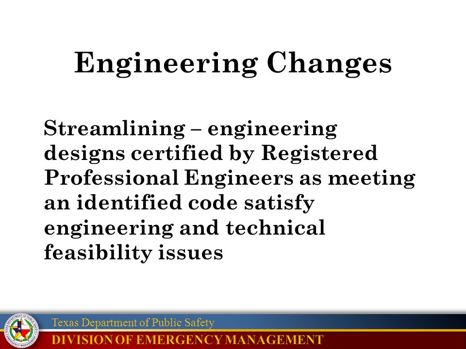 Texas Department of Public Safety Engineering Changes Streamlining – engineering designs certified by Registered Professional Engineers as meeting an