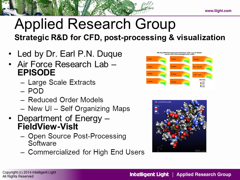 Copyright (c) 2014 Intelligent Light All Rights Reserved Applied Research Group Strategic R&D for CFD, post-processing & visualization Led by Dr.