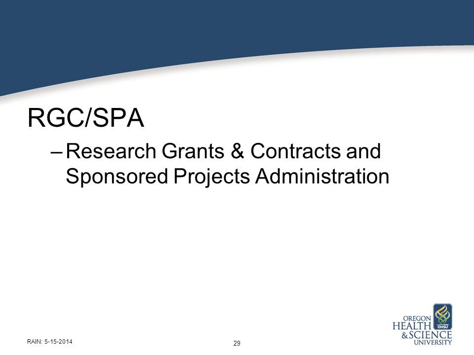 RGC/SPA –Research Grants & Contracts and Sponsored Projects Administration 29 RAIN: 5-15-2014