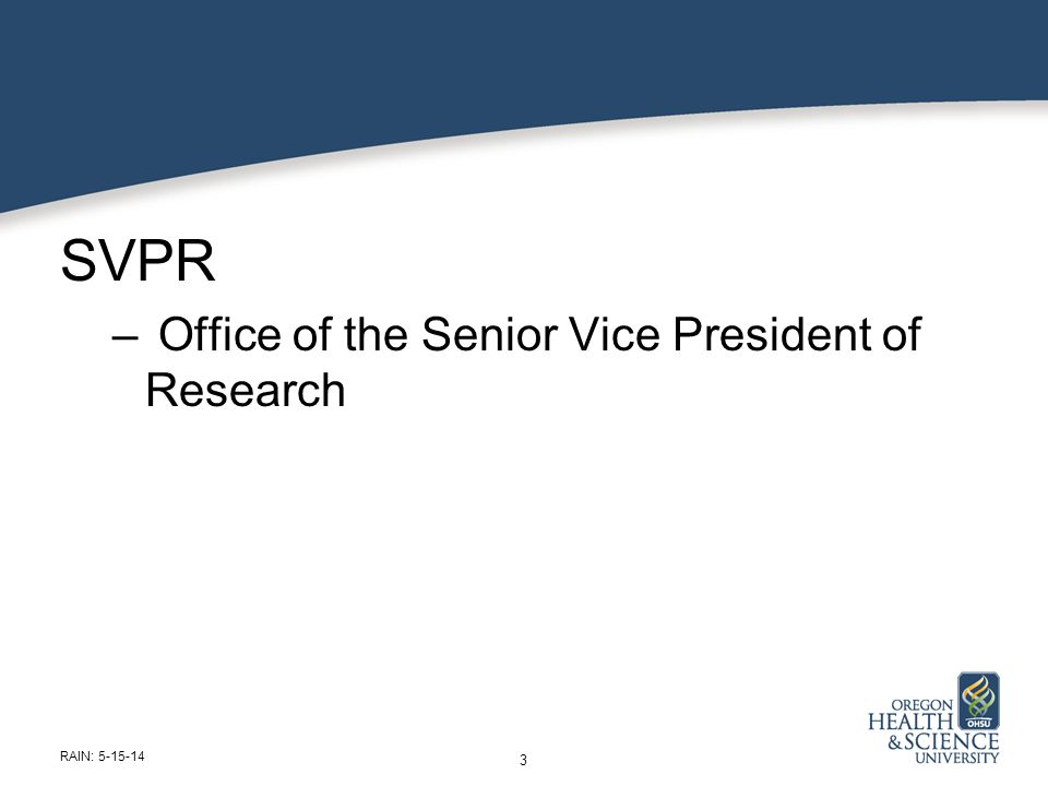 SVPR – Office of the Senior Vice President of Research 3 RAIN: 5-15-14