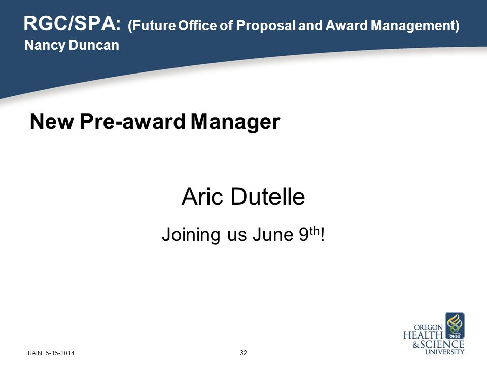 RGC/SPA: (Future Office of Proposal and Award Management) New Pre-award Manager Aric Dutelle Joining us June 9 th .