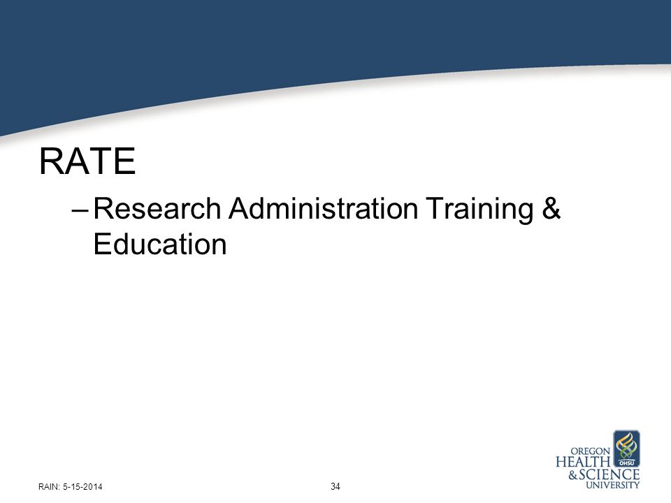 RATE –Research Administration Training & Education RAIN: 5-15-2014 34