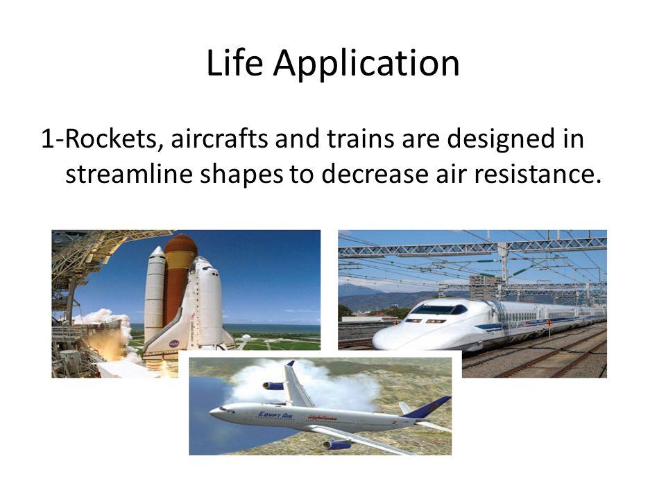 2-Birds have streamline shape to decrease air resistance.