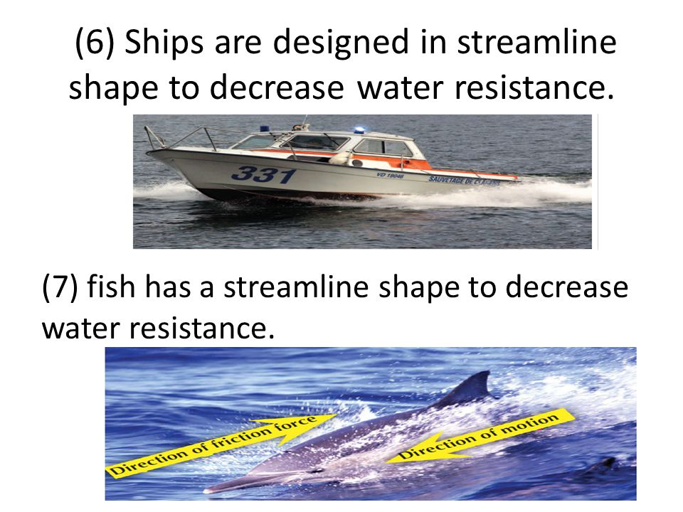 (6) Ships are designed in streamline shape to decrease water resistance.
