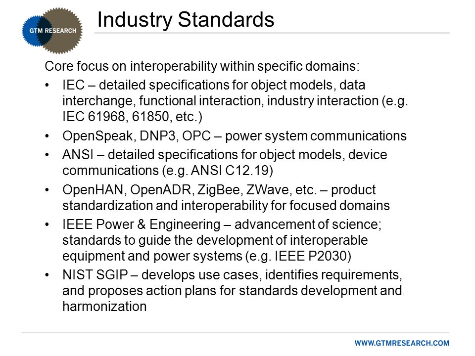 Industry Standards Core focus on interoperability within specific domains: IEC – detailed specifications for object models, data interchange, functional interaction, industry interaction (e.g.