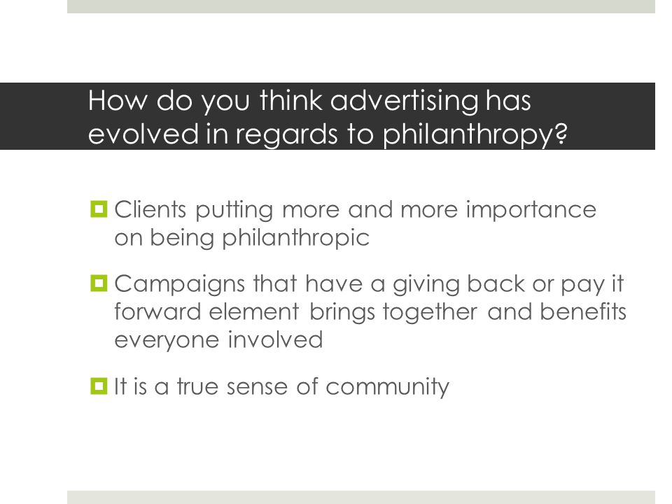 How do you think advertising has evolved in regards to philanthropy.