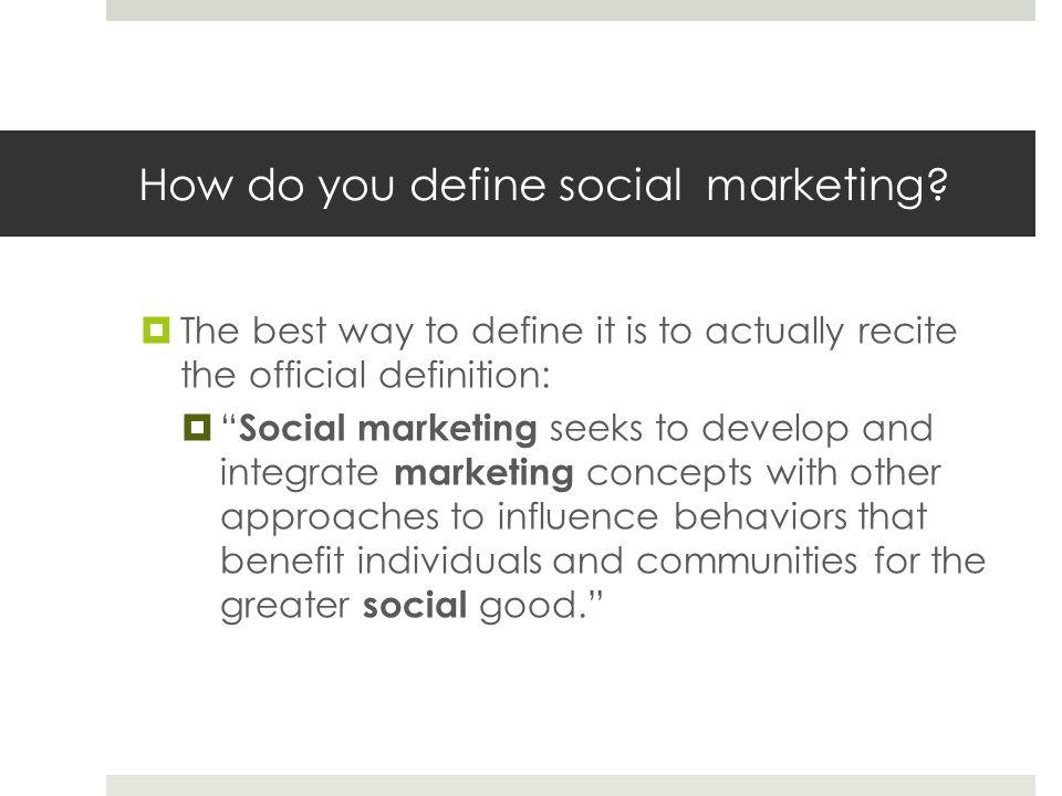 How do you define social marketing.