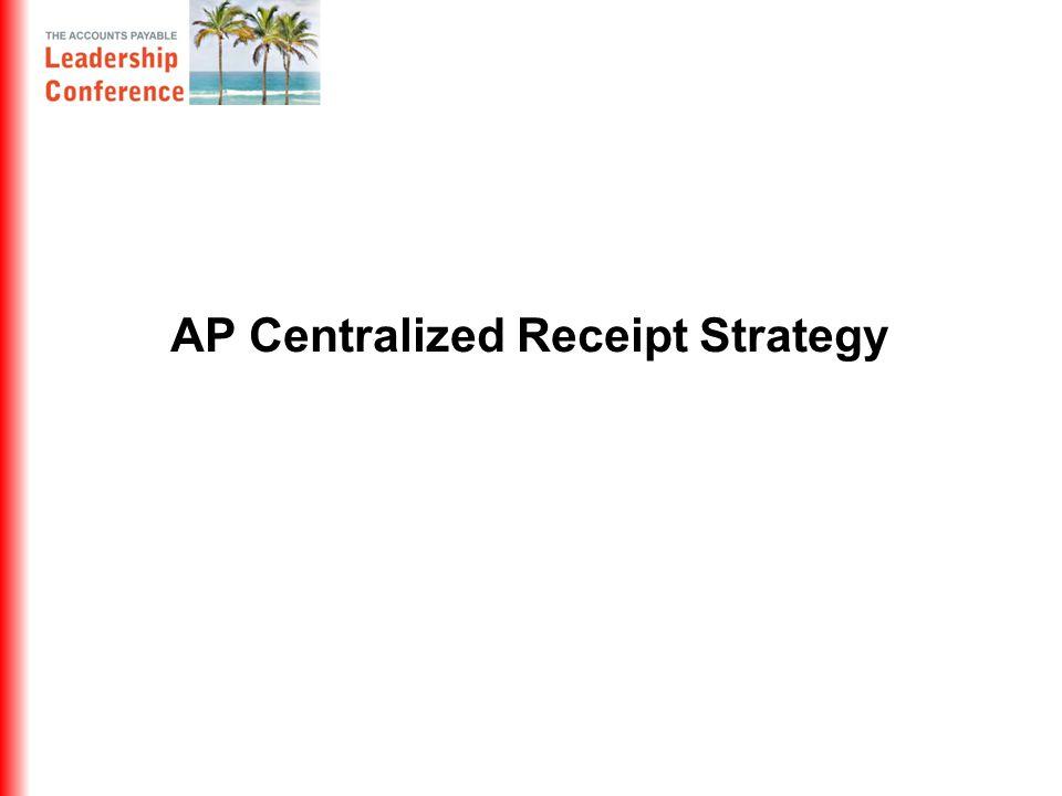 AP Centralized Receipt Strategy