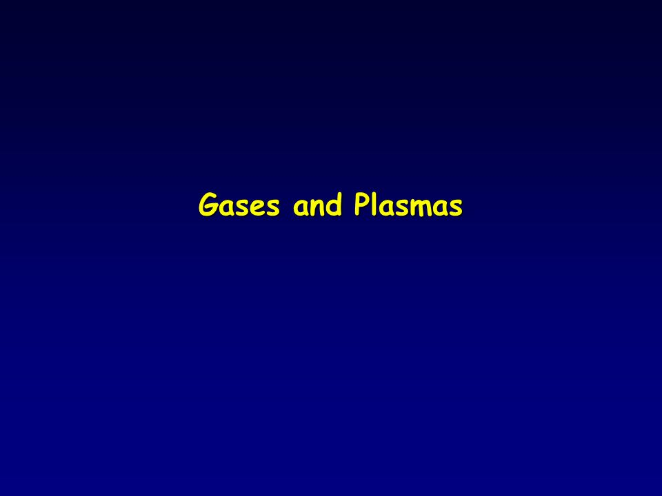Gases and Plasmas