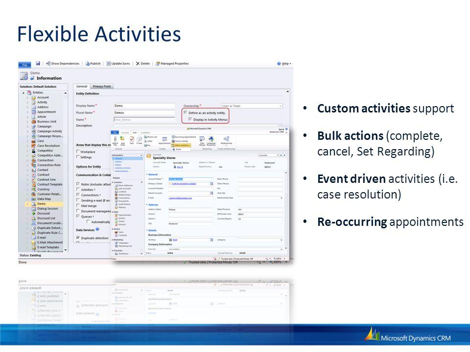 Flexible Activities Custom activities support Bulk actions (complete, cancel, Set Regarding) Event driven activities (i.e.