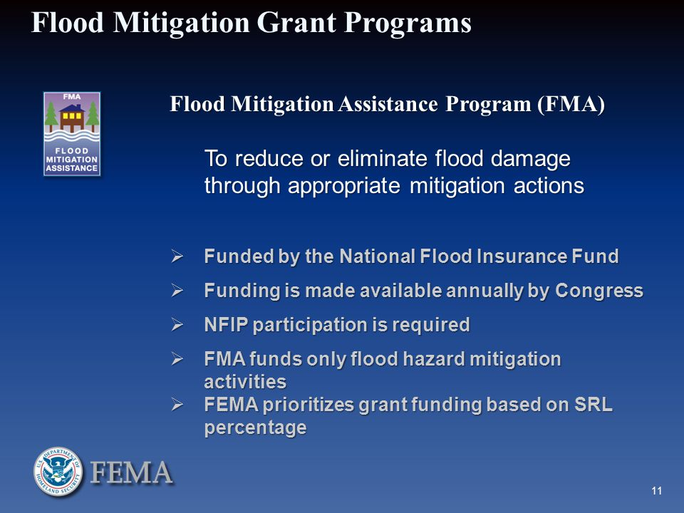 Flood Mitigation Grant Programs Flood Mitigation Assistance Program (FMA) To reduce or eliminate flood damage through appropriate mitigation actions 