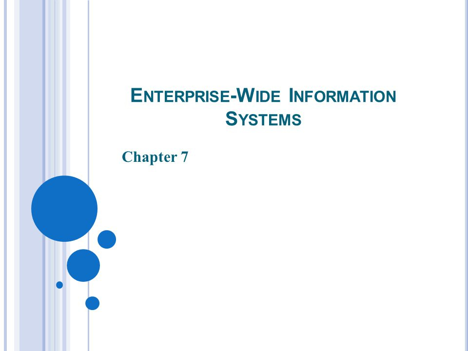 E NTERPRISE -W IDE I NFORMATION S YSTEMS Chapter 7