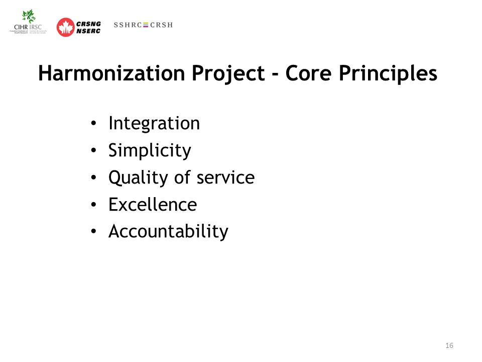 Harmonization Project - Core Principles Integration Simplicity Quality of service Excellence Accountability 16