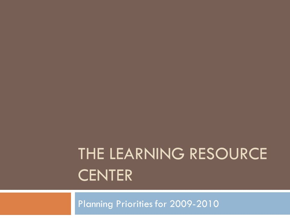 THE LEARNING RESOURCE CENTER Planning Priorities for 2009-2010