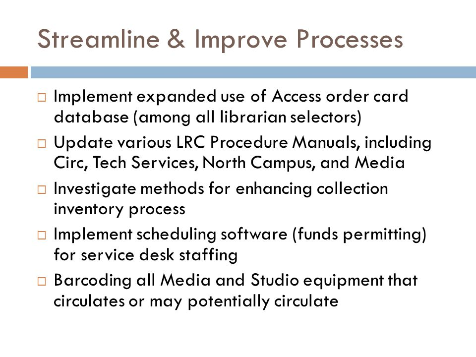 Streamline & Improve Processes  Implement expanded use of Access order card database (among all librarian selectors)  Update various LRC Procedure M