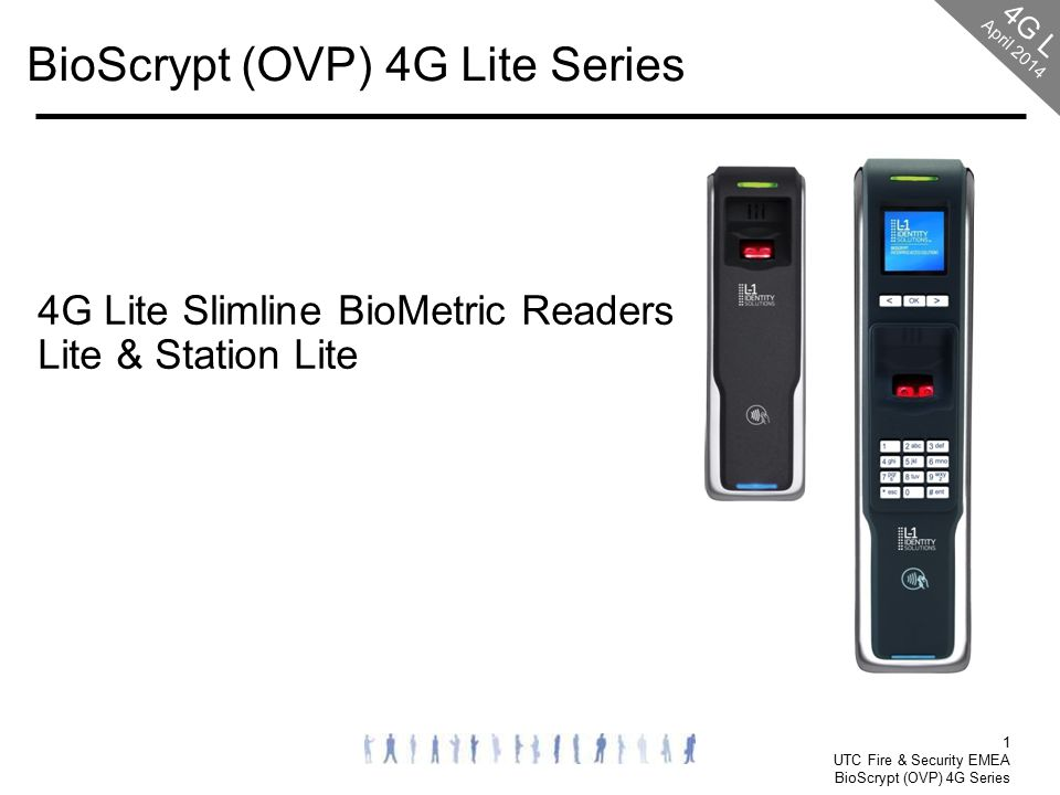 1 UTC Fire & Security EMEA BioScrypt (OVP) 4G Series BioScrypt (OVP) 4G Lite Series 4G Lite Slimline BioMetric Readers Lite & Station Lite 4G L April