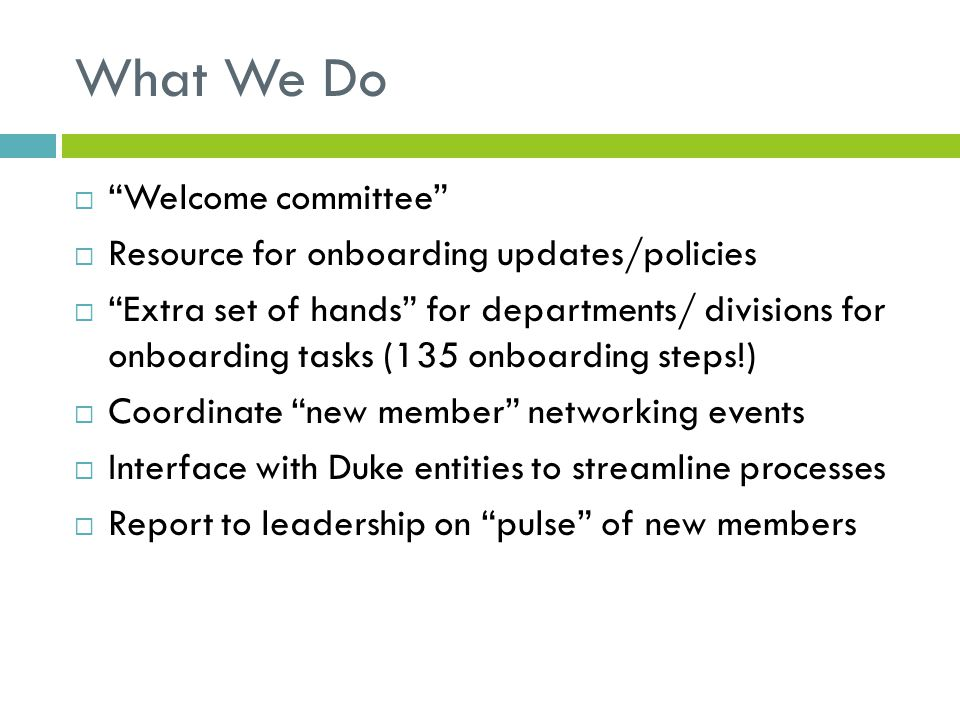"""What We Do  """"Welcome committee""""  Resource for onboarding updates/policies  """"Extra set of hands"""" for departments/ divisions for onboarding tasks (13"""