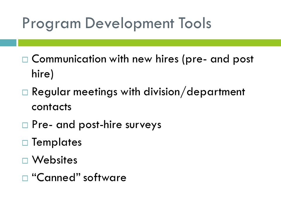 Program Development Tools  Communication with new hires (pre- and post hire)  Regular meetings with division/department contacts  Pre- and post-hir
