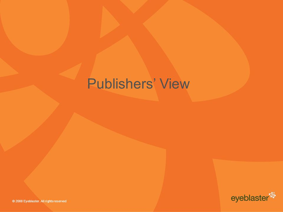 © 2008 Eyeblaster. All rights reserved Publishers' View